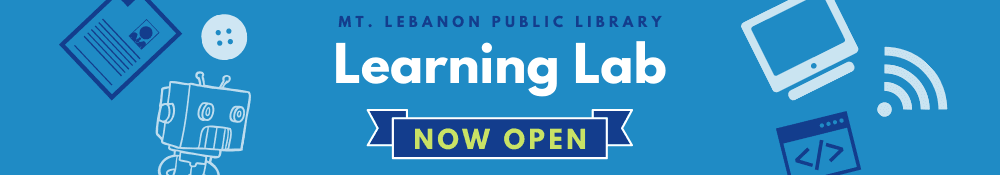 MT. LEBANON PUBLIC LIBRARY Learning Lab: Now Open!